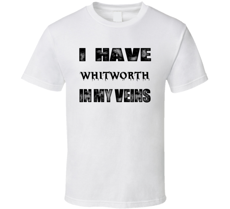 I Have Whitworth In My Blood Last Name T Shirt