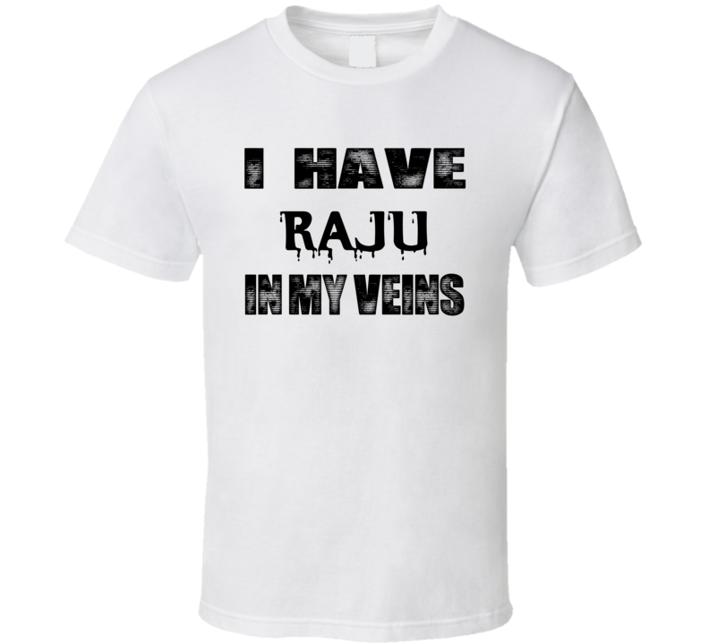 I Have Raju In My Blood Last Name T Shirt