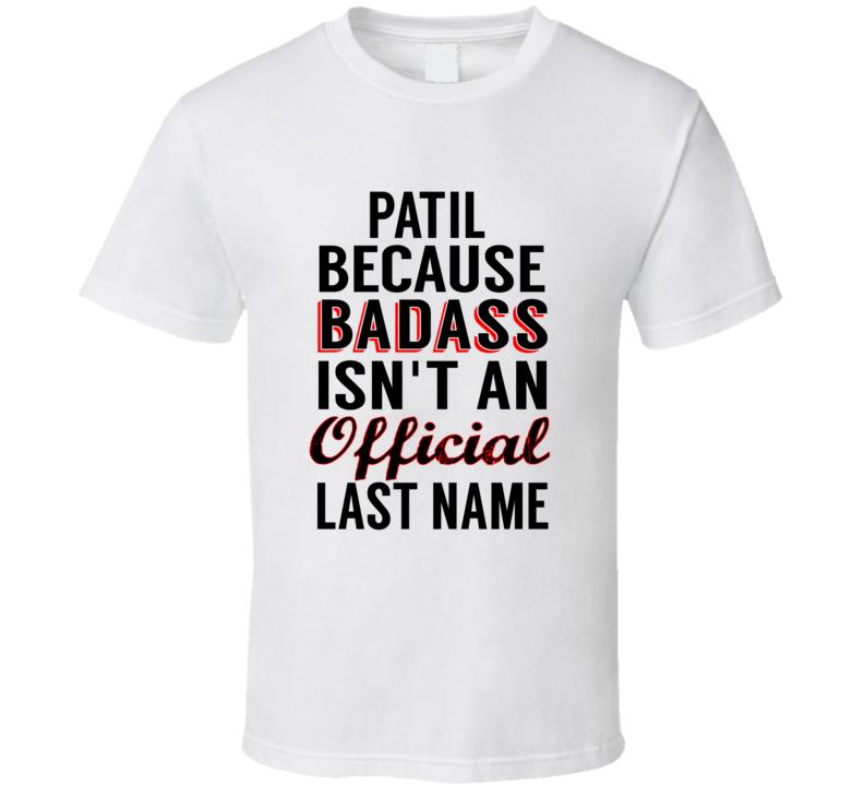Patil Because Badass Isnt An Official Last Name T Shirt