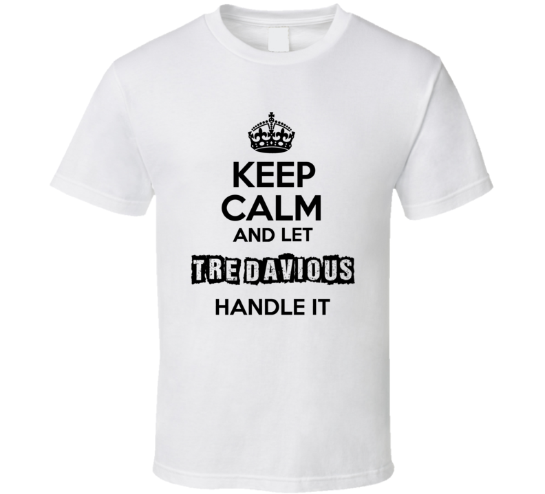 Keep Calm And Let Tre Davious Handle It T Shirt