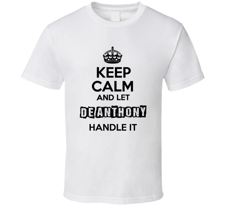 Keep Calm And Let De Anthony Handle It T Shirt