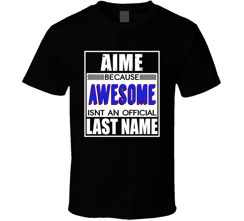 Aime Because Awesome Official Last Name Funny T Shirt