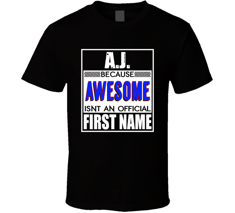 AJ Because Awesome Official First Name Funny T Shirt