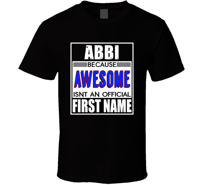 Abbi Because Awesome Official First Name Funny T Shirt