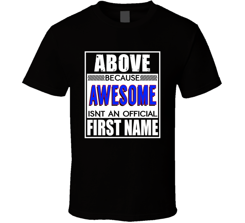 Above Because Awesome Official First Name Funny T Shirt