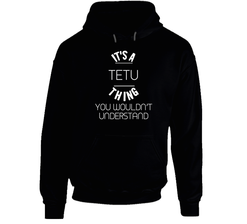 Its A Tetu Thing You Wouldnt Understand Funny Name Hooded Pullover
