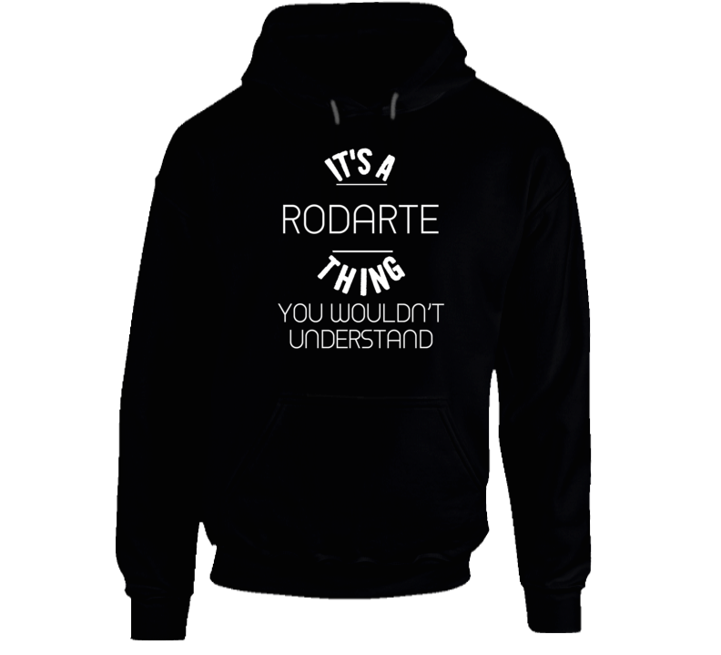 It's A Rodarte Thing You Wouldn't Understand Funny Name Hooded Pullover