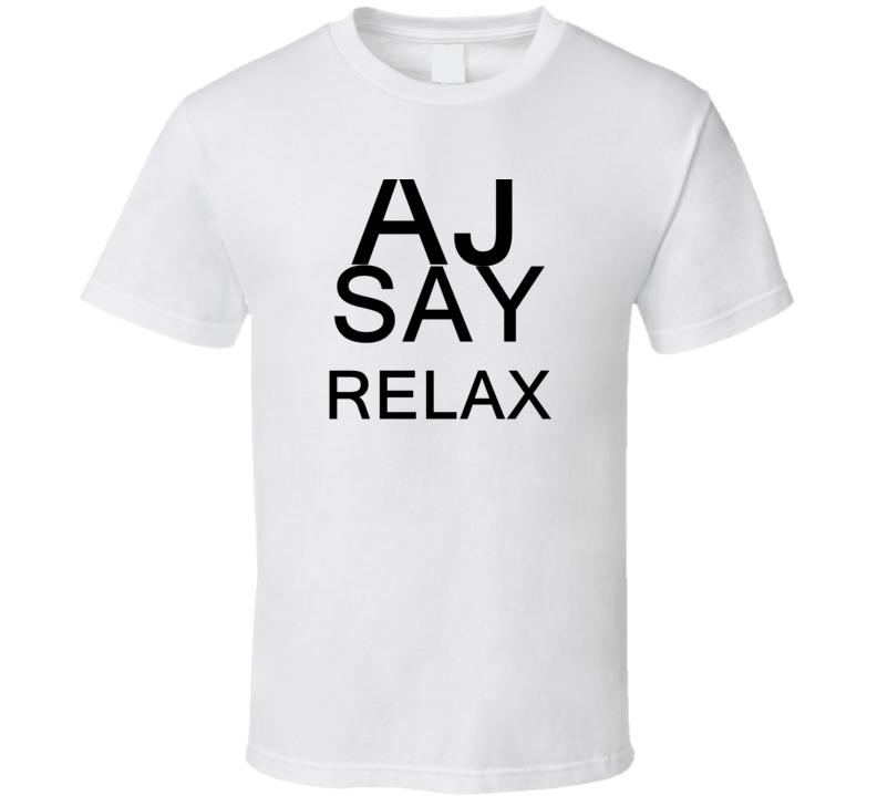 Aj Say Relax Frankie Goes To Hollywood Parody T Shirt
