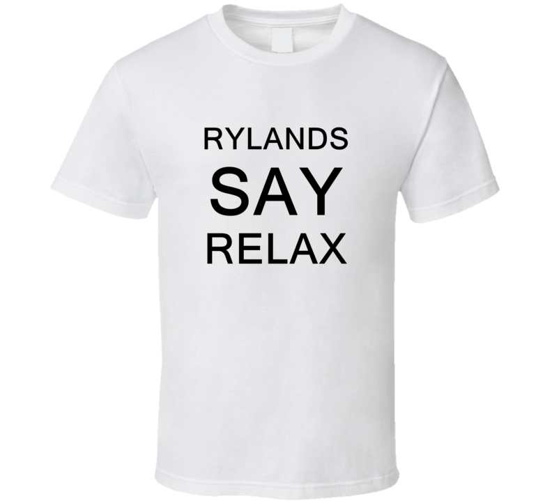 Rylands Say Relax Frankie Goes To Hollywood Parody T Shirt