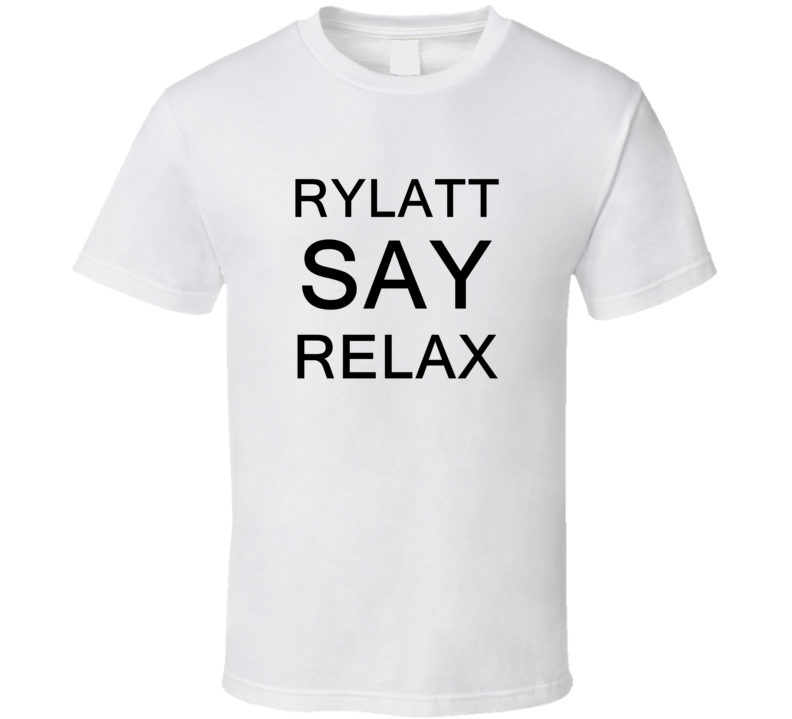 Rylatt Say Relax Frankie Goes To Hollywood Parody T Shirt