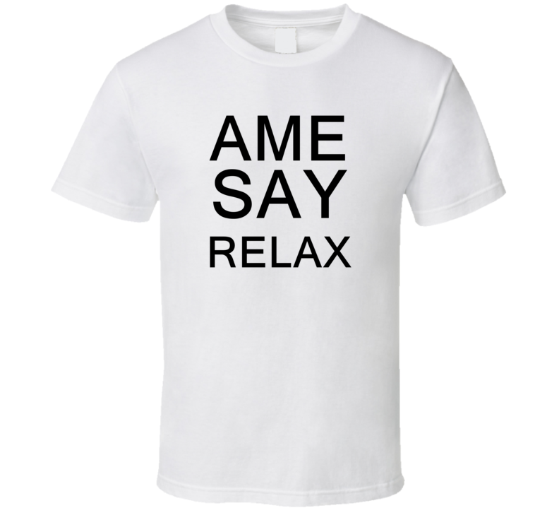 Ame Say Relax Frankie Goes To Hollywood Parody T Shirt