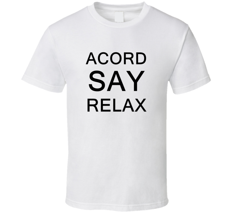 Acord Say Relax Frankie Goes To Hollywood Parody T Shirt