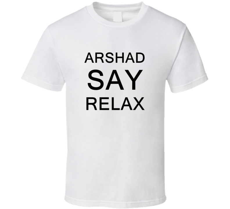 Arshad Say Relax Frankie Goes To Hollywood Parody T Shirt