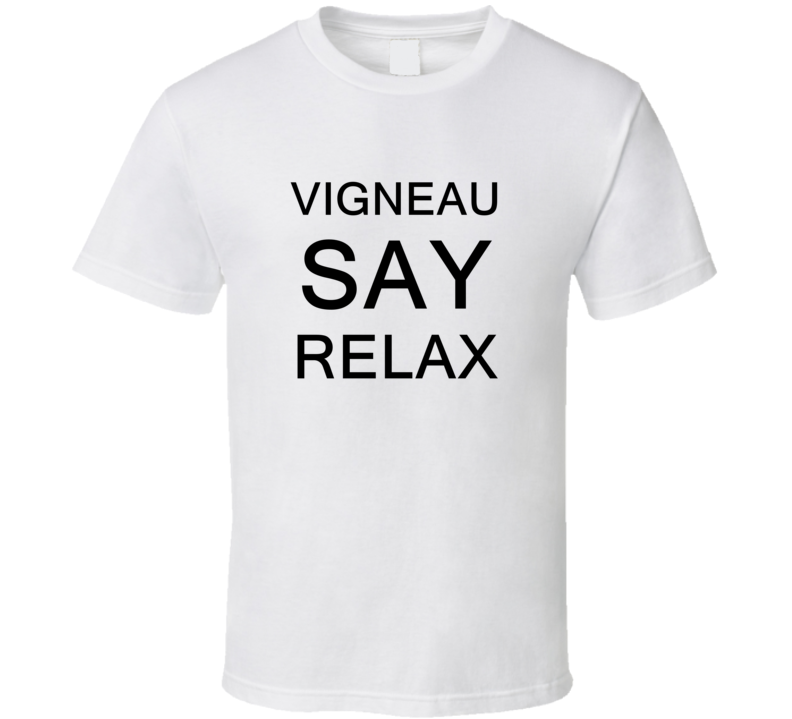 Vigneau Say Relax Frankie Goes To Hollywood Parody T Shirt