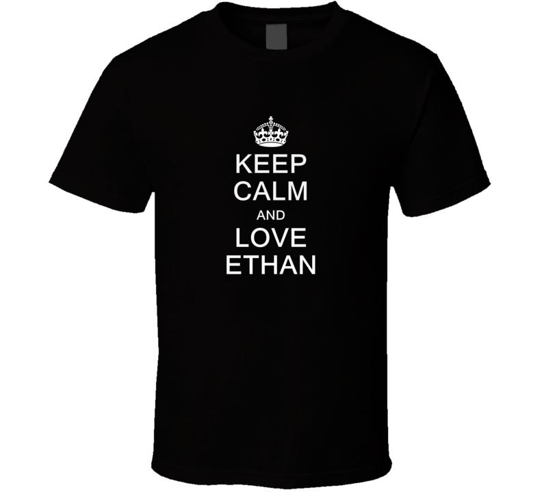 Keep Calm and Love Ethan T Shirt