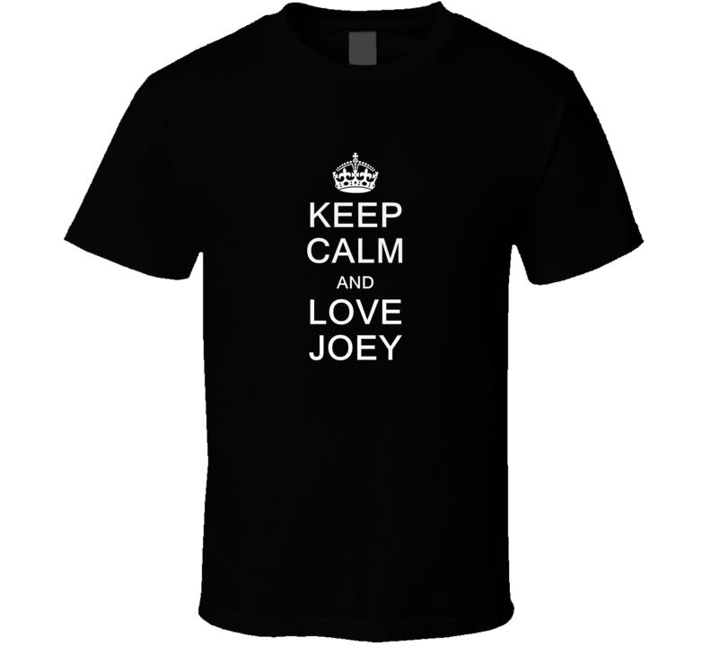 Keep Calm and Love Joey T Shirt