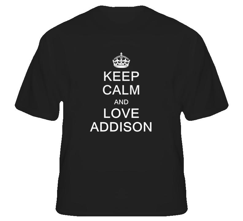 Keep Calm and Love Addison T Shirt
