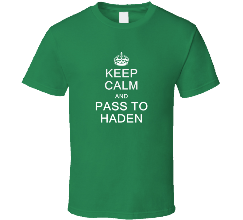 Keep Calm And Pass To Haden T Shirt