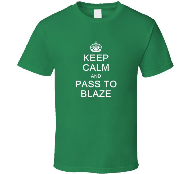 Keep Calm And Pass To Blaze T Shirt