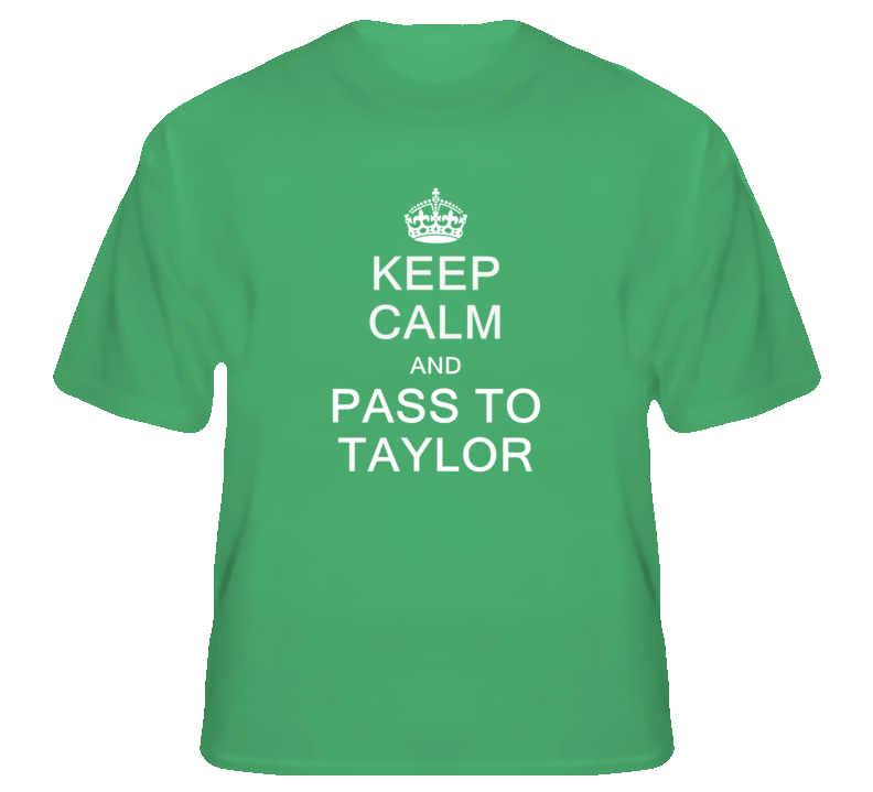 Keep Calm And Pass To Taylor T Shirt