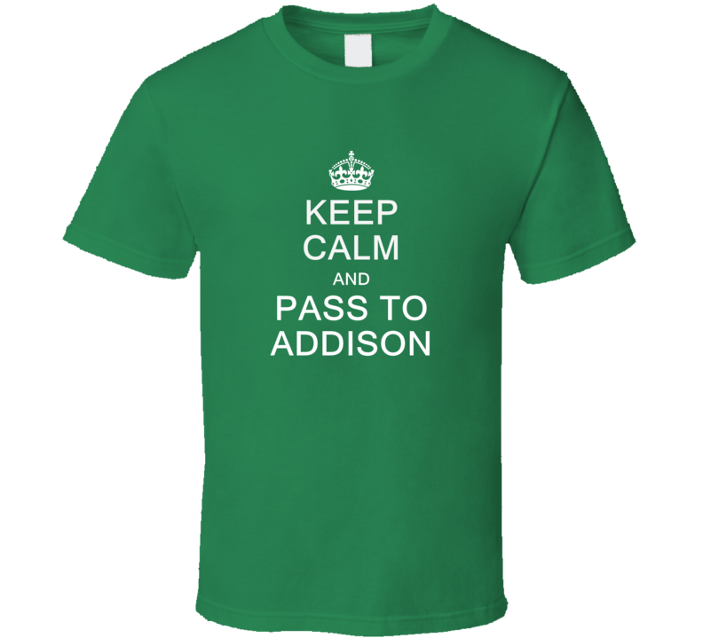 Keep Calm And Pass To Addison T Shirt