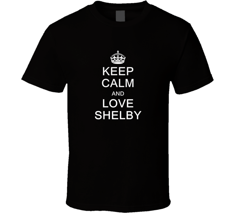 Keep Calm And Love Shelby T Shirt