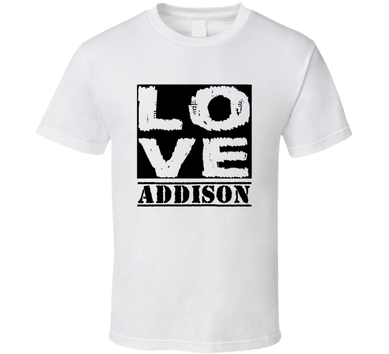 Love Addison First Name T Shirt
