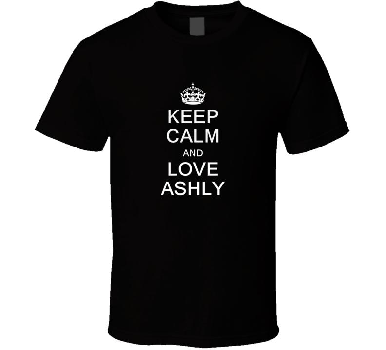 Keep Calm and Love Ashly T Shirt