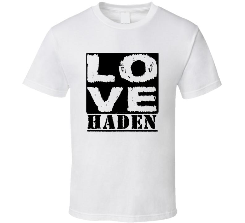 Love Haden First Name T Shirt