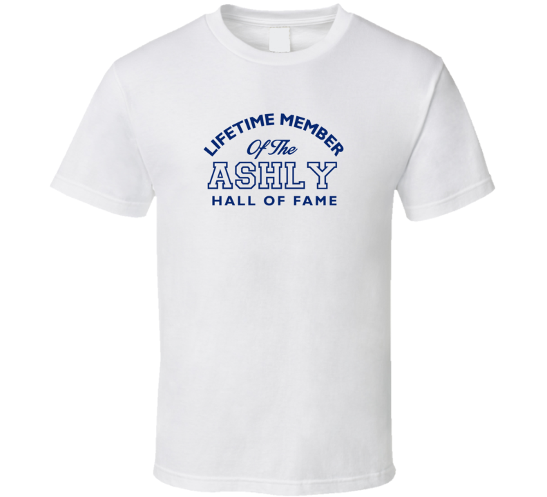 Ashly Lifetime Member Of The Hall Of Fame Name T Shirt