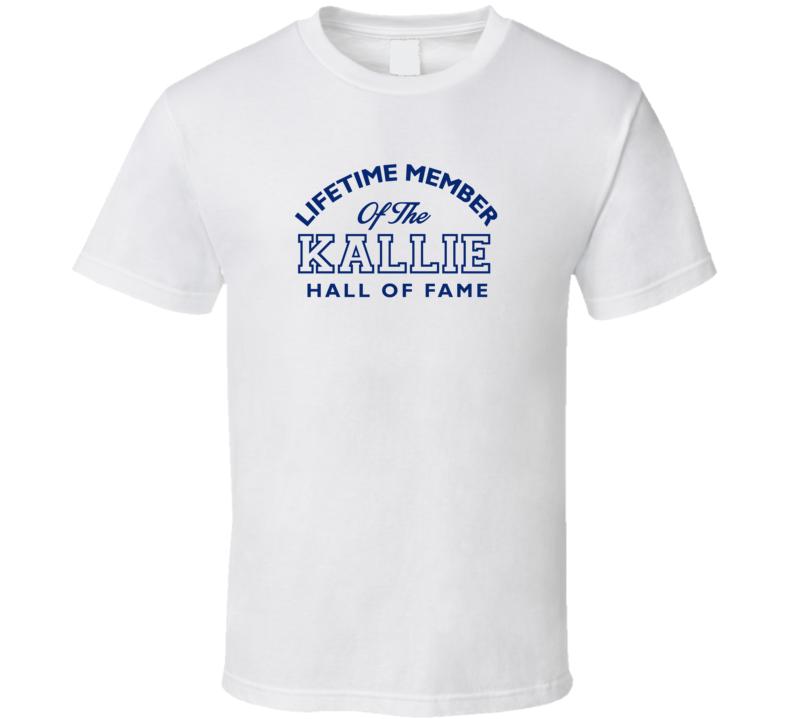 Kallie Lifetime Member Of The Hall Of Fame Name T Shirt