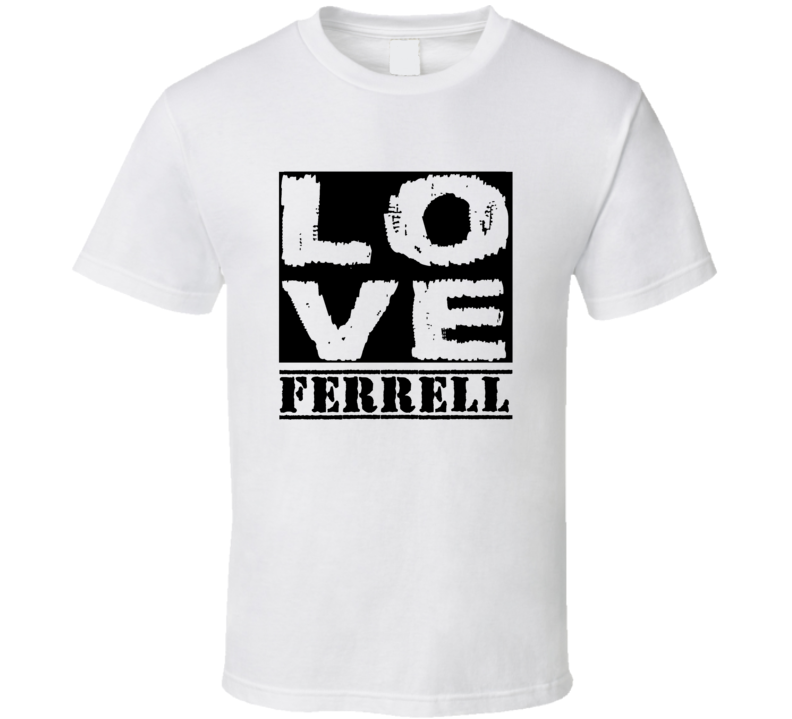Love Ferrell First Name T Shirt