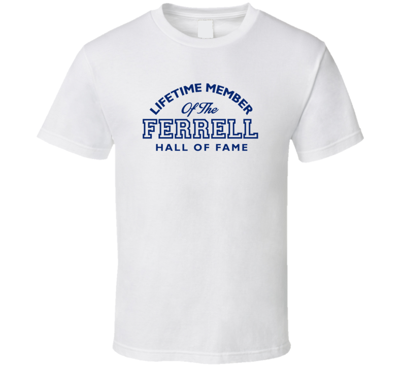 Ferrell Lifetime Member Of The Hall Of Fame Name T Shirt
