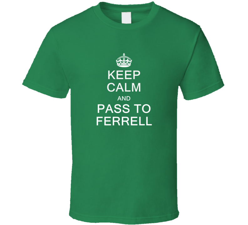 Keep Calm And Pass To Ferrell T Shirt