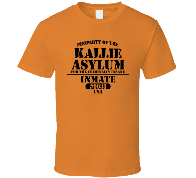 Kallie Name Insane Prison Asylum T Shirt