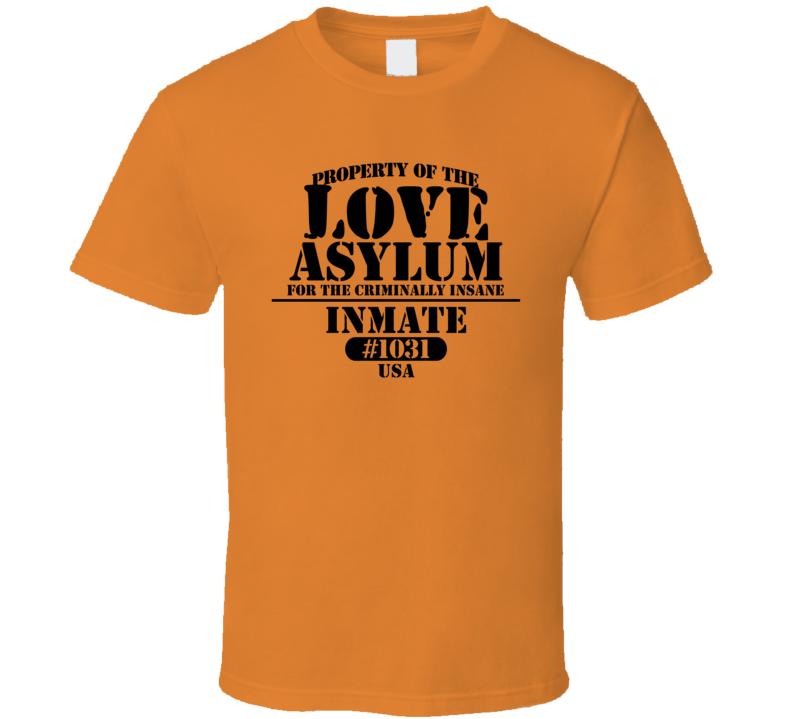 Love Name Insane Prison Asylum T Shirt