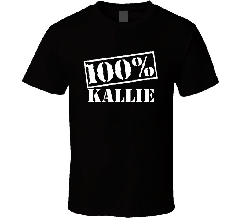 Kallie 100 Percent Name T Shirt