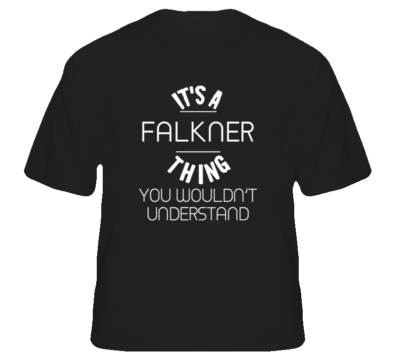 Falkner Its A Thing You Wouldnt Understand Name T Shirt