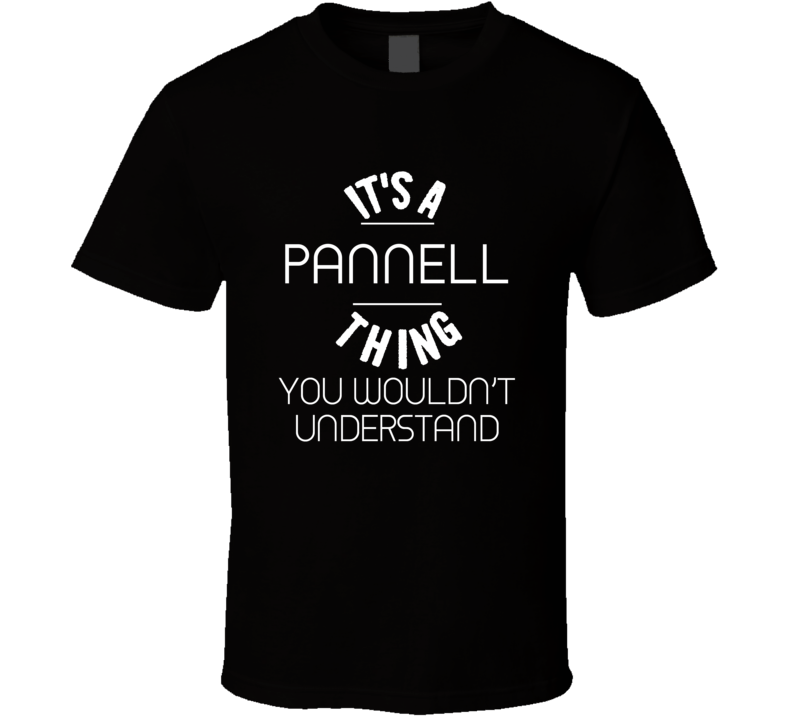 Pannell Its A Thing You Wouldnt Understand Name T Shirt