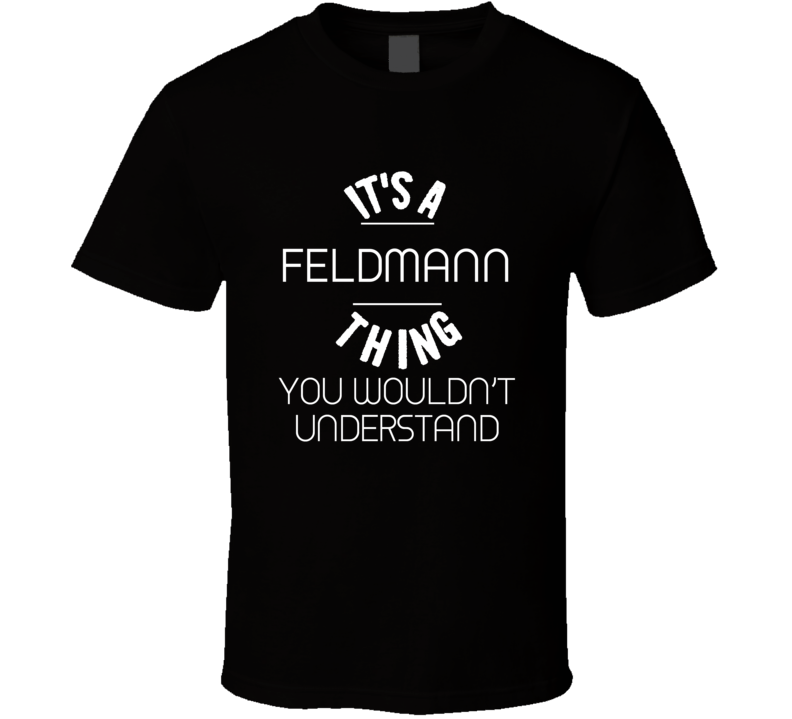 Feldmann Its A Thing You Wouldnt Understand Name T Shirt
