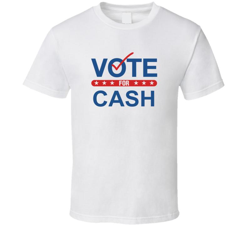 Vote For Election School Work Politics Cash T Shirt