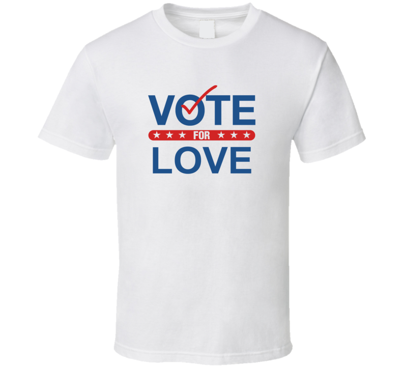 Vote For Election School Work Politics Love T Shirt