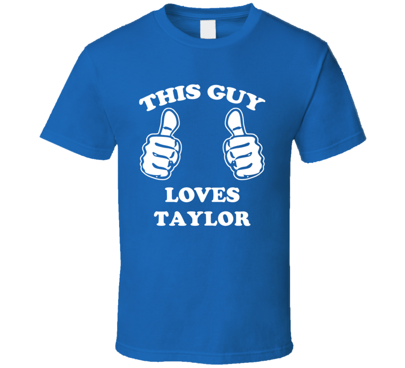 This Guy Loves Taylor Name T Shirt