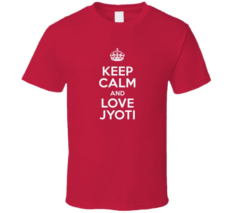 Jyoti Keep Calm And Love Parody Custom Name T Shirt