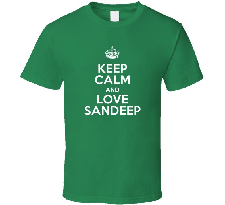 Sandeep Keep Calm And Love Parody Custom Name T Shirt
