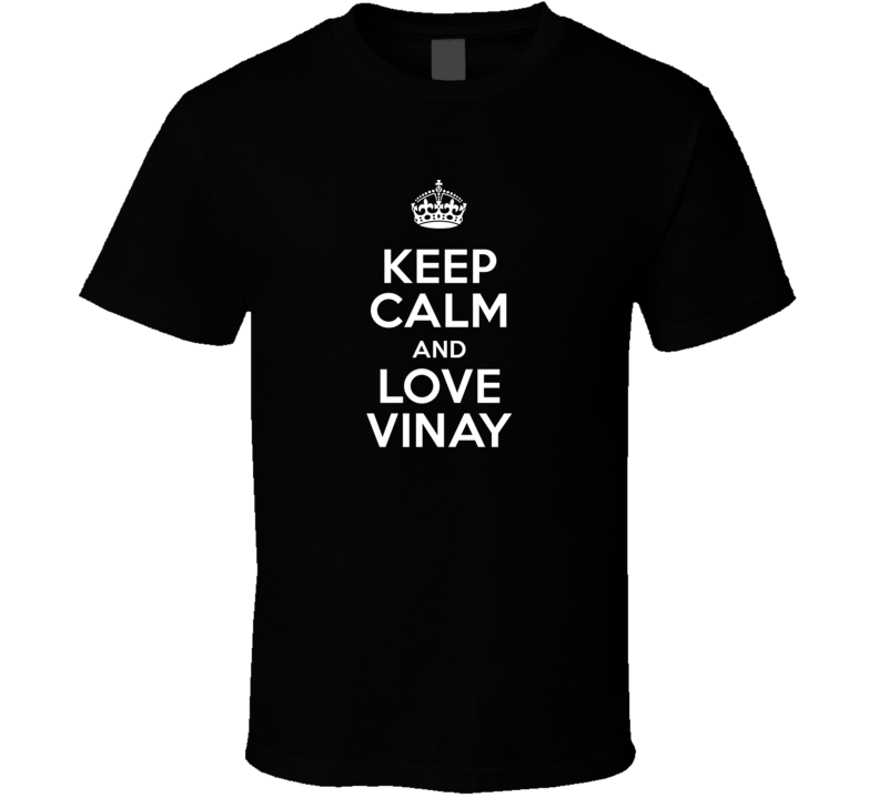 Vinay Keep Calm And Love Parody Custom Name T Shirt