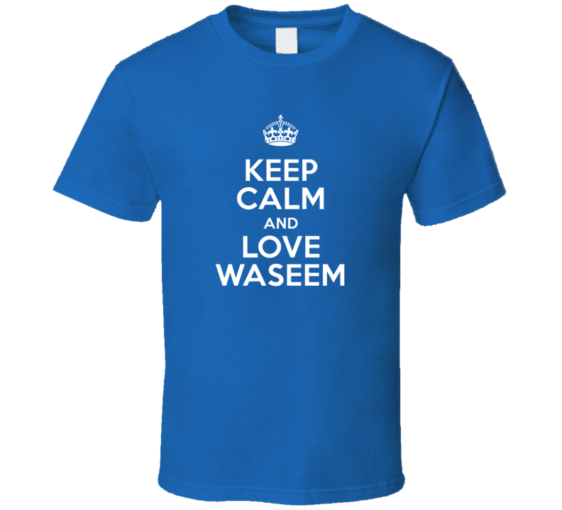 Waseem Keep Calm And Love Parody Custom Name T Shirt