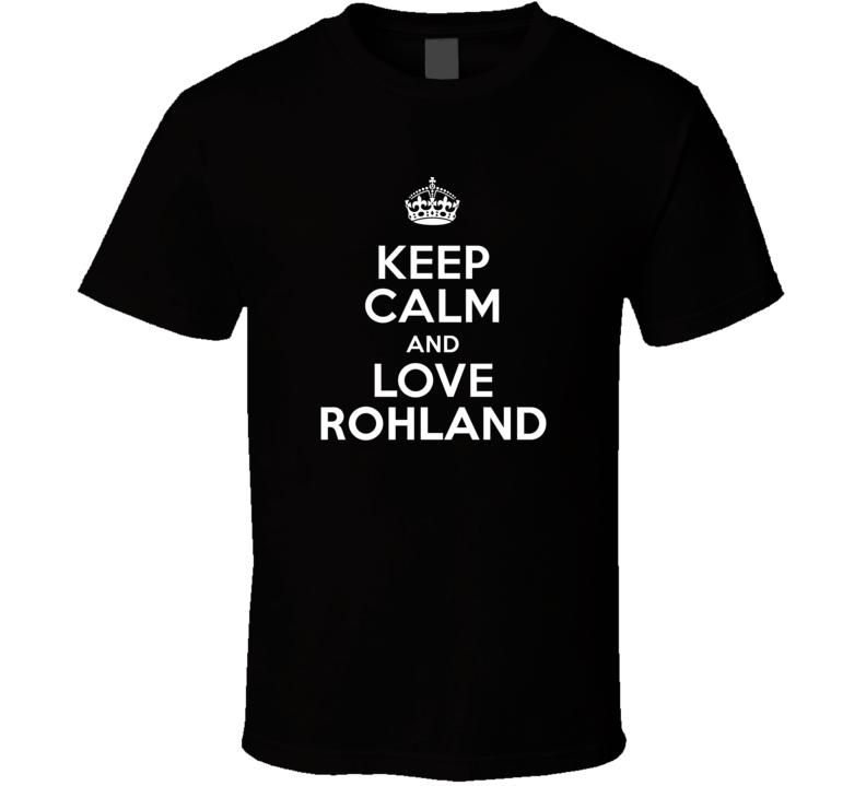 Rohland Keep Calm And Love Parody Custom Name T Shirt