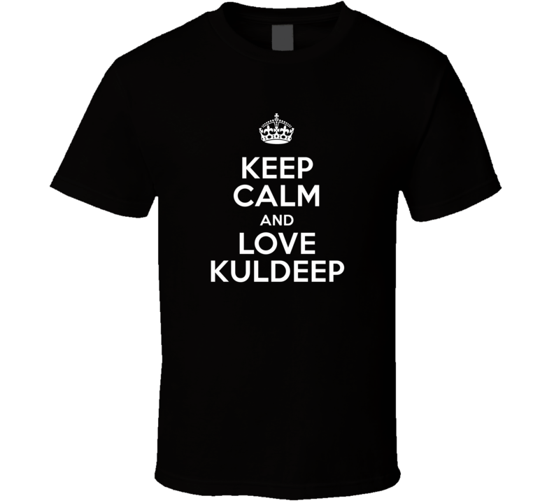Kuldeep Keep Calm And Love Parody Custom Name T Shirt