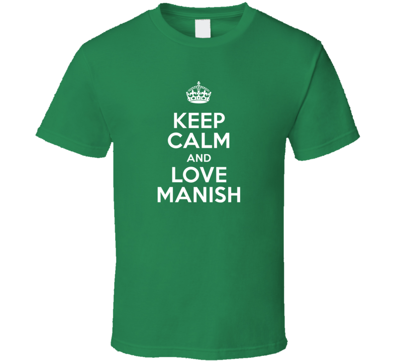 Manish Keep Calm And Love Parody Custom Name T Shirt